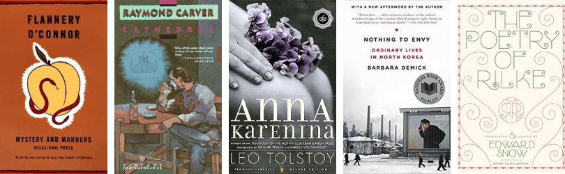 Book covers for Cathedral by Raymond Carver Anna Karenina by Leo Tolstoy Nothing to Envy: Ordinary Lives in North Korea by Barbara Demick The Poetry of Rilke by Rainer Maria Rilke (trans. by Edward Snow)*