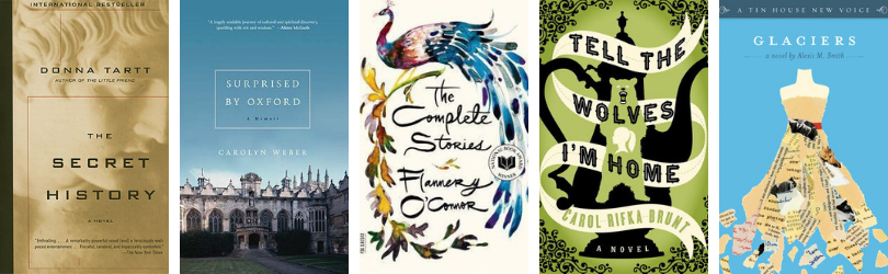 Book covers for The Secret History by Donna Tartt* Surprised by Oxford by Carolyn Weber The Complete Stories by Flannery O'Connor* Tell the Wolves I'm Home by Carol Rifka Brunt Glaciers by Alexis Smith*