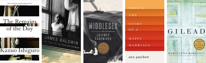 Book covers for The Remains of the Day by Kazuo Ishiguro Go Tell It on the Mountain by James Baldwin Middlesex by Jeffrey Eugenides* This Is the Story of a Happy Marriage by Ann Patchett  Gilead by Marilynne Robinson*