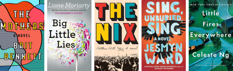 Book covers for The Mothers by Brit Bennett Big Little Lies by Liane Moriarty The Nix by Nathan Hill Sing, Unburied, Sing by Jesmyn Ward Little Fires Everywhere by Celeste Ng
