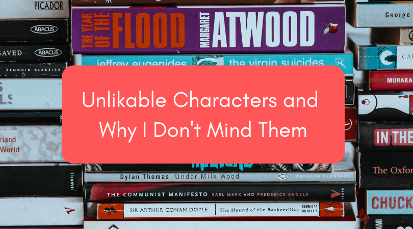 Stack of books with the text Unlikable Characters and Why I Don't Mind Them