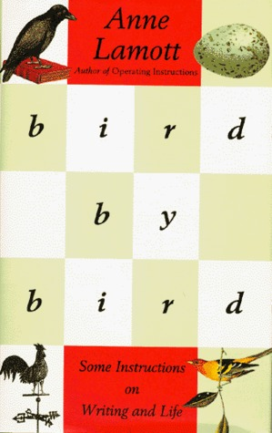 Bird by Bird: Some Instructions on Writing and Life by Anne Lamott