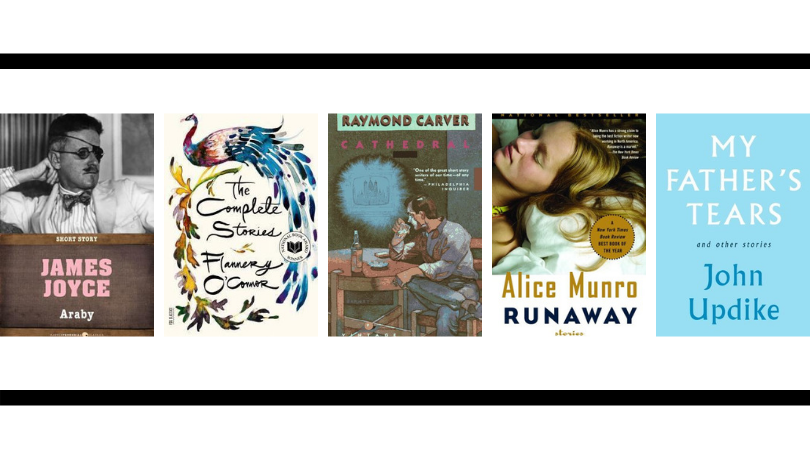 Araby by James Joyce, The Complete Stories by Flannery O'Connor, Cathedral by Raymond Carver, Runaway by Alice Munro, My Father's Tears by John Updike